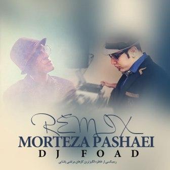 Dj Foad Moghadam Morteza Pashaei Remix دانلود رمیکس آهنگ های مرتضی پاشایی با بالاترین کیفیت