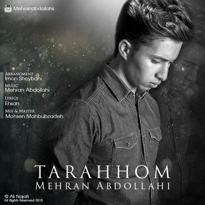 دانلود آهنگ جدید مهران عبدالهی بنام ترحم