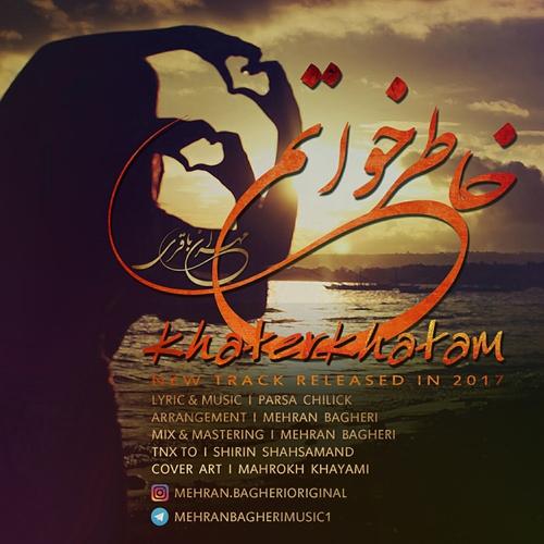 دانلود آهنگ جدید مهران باقری بنام خاطر خواتم