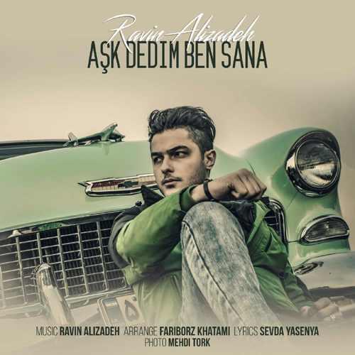دانلود آهنگ جدید راوین علیزاده بنام Ask Dedim Ben Sana