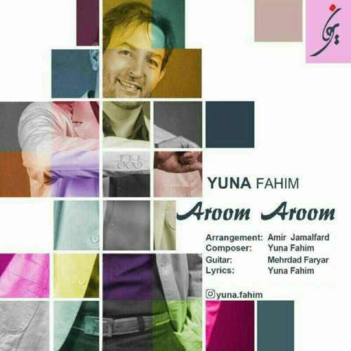دانلود آهنگ جدید یونا فهیم بنام آروم آروم