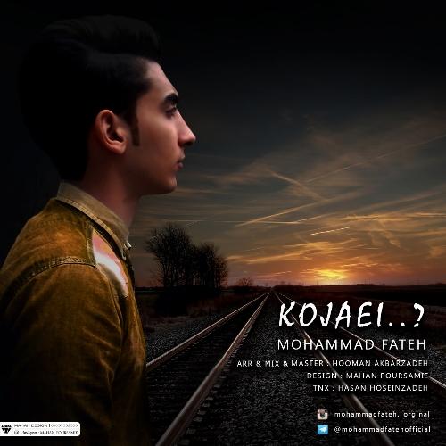 دانلود آهنگ جدید محمد فاتح بنام کجایی