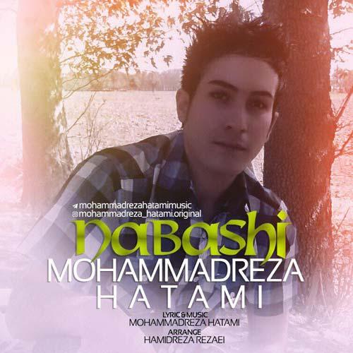 دانلود آهنگ جدید محمدرضا حاتمی بنام نباشی
