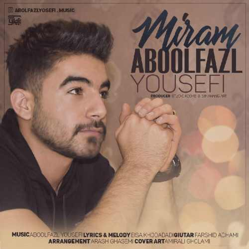 Aboolfazl Yousefi Miram - دانلود آهنگ جدید ابوالفضل یوسفی بنام میرم