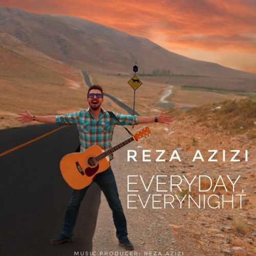 دانلود آهنگ جدید رضا عزیزی بنام Everyday, Everynight