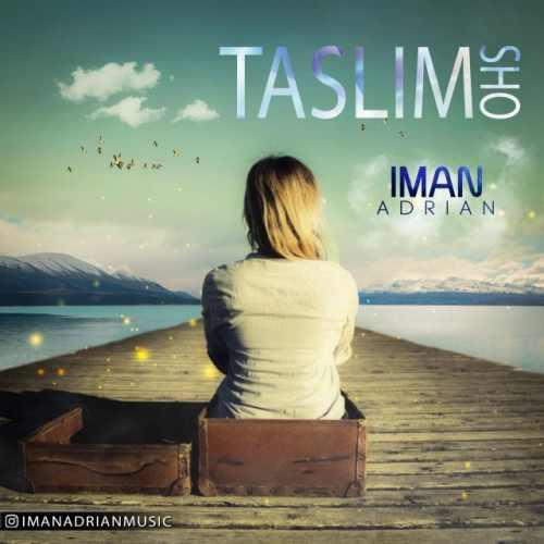 دانلود آهنگ جدید ایمان آدرین بنام تسلیم شو