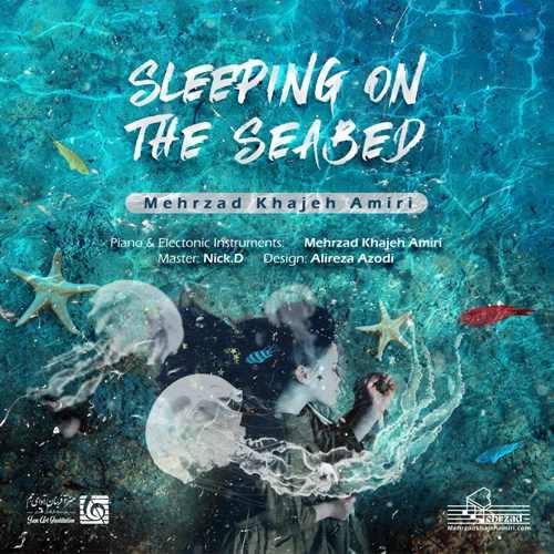 دانلود آهنگ جدید بی کلام مهرزاد خواجه امیری بنام Sleeping On The Seabed