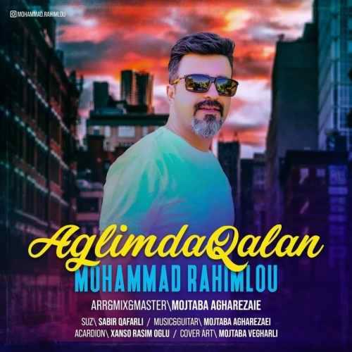 دانلود آهنگ جدید محمد رحیملو بنام آغلیمدا قالان